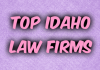 Top Idaho Law Firms