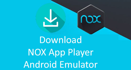 Download Nox App Player Android Emulator